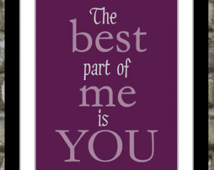 Custom Quote Poster The Best Part O f Me Is You Typography Art: For ...