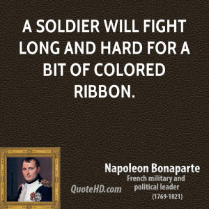 soldier will fight long and hard for a bit of colored ribbon.