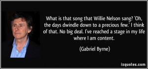 What is that song that Willie Nelson sang? 'Oh, the days dwindle down ...