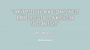 quote-James-MacArthur-i-am-happy-to-have-now-as-24245.png