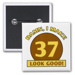 37th Birthday Gag Gifts Pinback Buttons