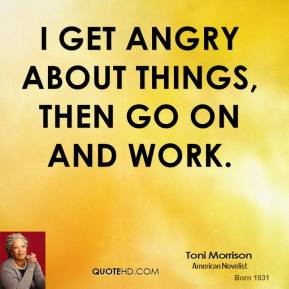 toni-morrison-toni-morrison-i-get-angry-about-things-then-go-on-and ...