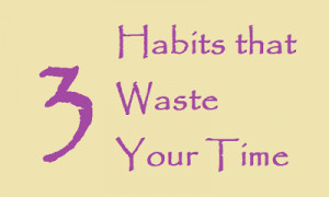 Habits that take your Time Away