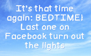 it s that time again bedtime last one on facebook turn out the lights