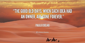 quote-Paulo-Coelho-the-good-old-days-when-each-idea-144048_1.png