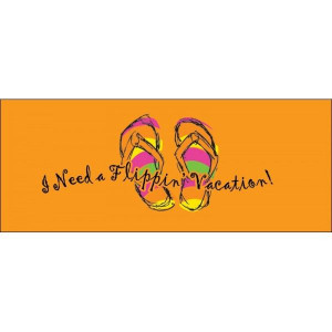 need a flippin' vacation! flip flop quotes