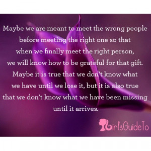 the wrong people before meeting the right one so that when we finally ...