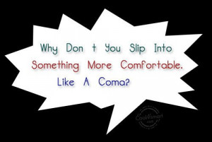 Insult Quote: Why Don't You Slip Into Something More... 104