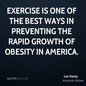 Lee Haney - Exercise is one of the best ways in preventing the rapid ...
