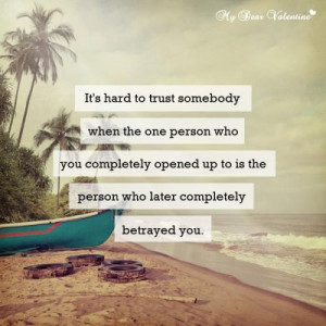 It's hard to trust somebody when the one person who you completely ...