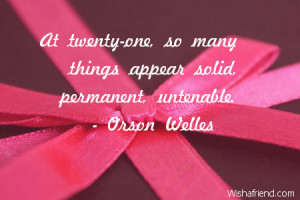At twenty-one, so many things appear solid, permanent, untenable.