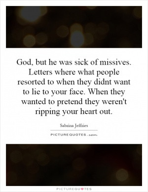 God, but he was sick of missives. Letters where what people resorted ...