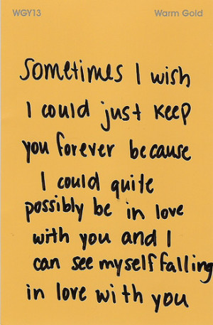 keep you forever because I could quite possibly be in love with you ...