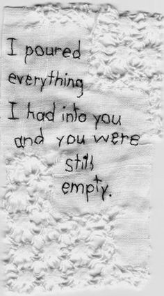 ... everything i had into you and you were still empty, words, quotes