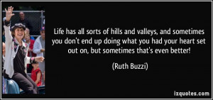 Life has all sorts of hills and valleys, and sometimes you don't end ...