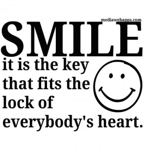 Smile it is the key that fits the lock of everybody's heart. ~Anthony ...
