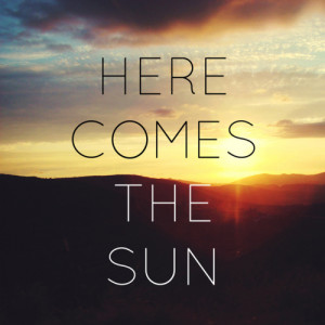 life quotes here comes the sun Life Quotes 96 Here comes the sun.