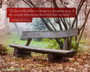 the ability to change is a changeless sense of who you are, what you ...