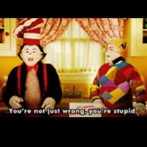 ... wrong, you're stupid