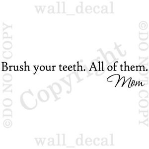 Brush-Your-Teeth-All-Of-Them-Mom-Vinyl-Wall-Decal-Sticker-Quote-Words ...