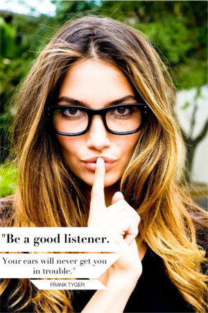 Be a good listener. #quotes