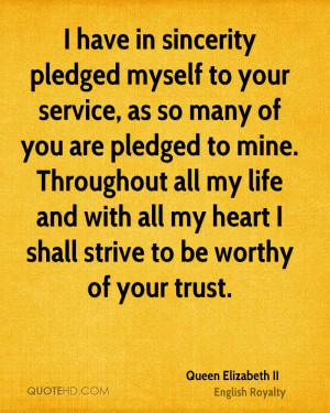 have in sincerity pledged myself to your service, as so many of you ...