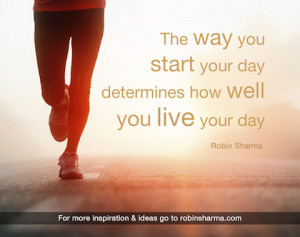 start your day determines how you love your day robin sharma picture ...