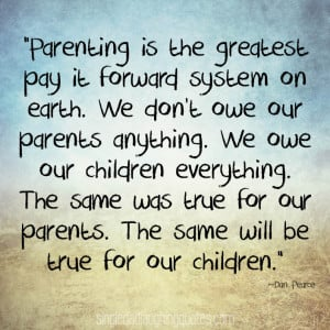 Parenting – The Greatest Pay it Forward System