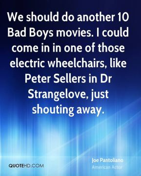 Joe Pantoliano - We should do another 10 Bad Boys movies. I could come ...