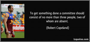 ... no more than three people, two of whom are absent. - Robert Copeland