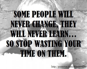 Some People Never Change Quotes Some people will never change