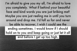 afraid to give you my all, i'm afraid to love you completely. what ...