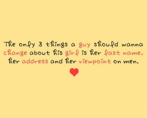 ... things a guy should wanna change about his girl | Saying Pictures