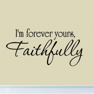 Im Forever Yours Faithfully Love Decal Wall Quotes Wedding Couples ...
