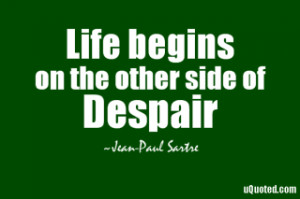 Despair Quotes – Quote about Despair - Life-begins-on-the-other-side ...