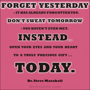 Steve Maraboli shares a motivational #quote - Forget Yesterday!