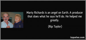 Marty Richards is an angel on Earth. A producer that does what he says ...