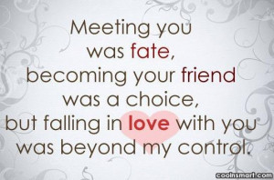 Love Quote: Meeting you was fate, becoming your friend...