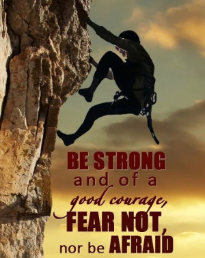 "10 thoughts on "" Be Strong and of Good Courage, Fear Not quotes """