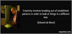 ... in order to look at things in a different way. - Edward de Bono
