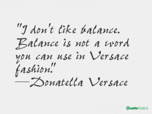 versace quotes i don t like balance balance is not a word you can use