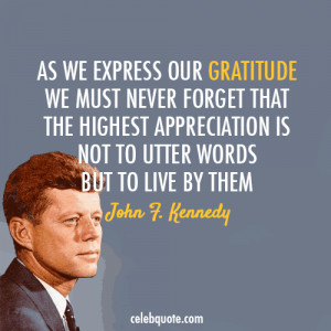 ... appreciation-is-not-to-utter-words-but-to-live-by-them-john-f-kennedy