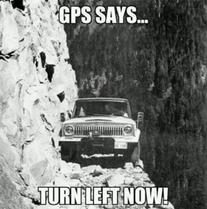"""16. Remember the saying, """"If all your GPS told you to jump off the ..."""