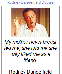 Quotes made by Rodney Dangerfield who was an American comedian and ...