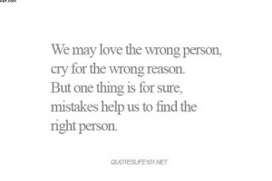 We May Love The Wrong Person, Cry For The Wrong Reason. But One Thing ...