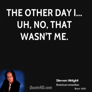 steven-wright-steven-wright-the-other-day-i-uh-no-that-wasnt.jpg