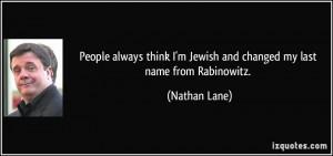 ... Jewish and changed my last name from Rabinowitz. - Nathan Lane
