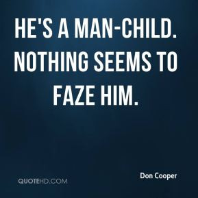 Don Cooper - He's a man-child. Nothing seems to faze him.