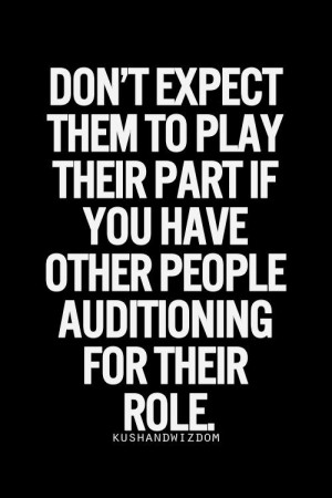 Kushandwizdom quote. Don't expect them to play their part if you have ...