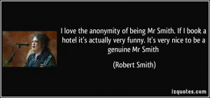 ... very funny. It's very nice to be a genuine Mr Smith - Robert Smith
